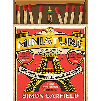 In Miniature - How Small Things Illuminate The World by Simon Garfield
