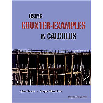 Using Counter-Examples in Calculus by John H. Mason - Sergiy Klymchuk