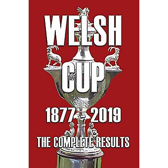 Welsh Cup 1877-2019 - The Complete Results by Michael Robinson - 9781