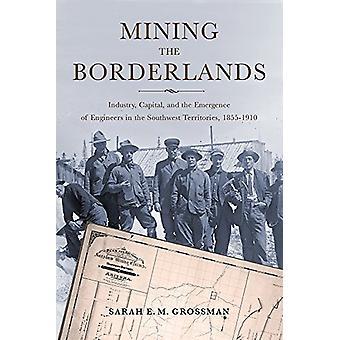 Mining the Borderlands - Industri - Kapital - och framväxten av Eng