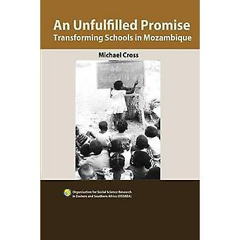An Unfulfilled Promise. Transforming Schools in Mozambique by Michael