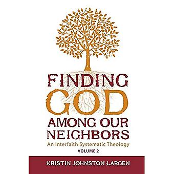 Finding God Among Our Neighbors, Volume 2: An Interfaith Systematic Theology