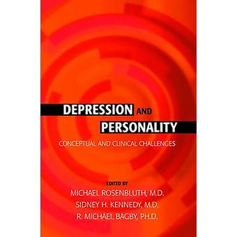 Depression and Personality - Conceptual and Clinical Challenges by Mic