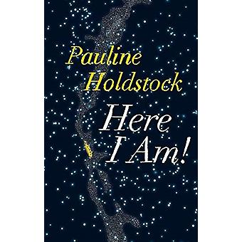 Here I Am by Pauline Holdstock