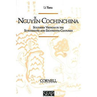 Nguyen Cochinchina  Southern Vietnam in the Seventeenth and Eighteenth Centuries by Li Tana