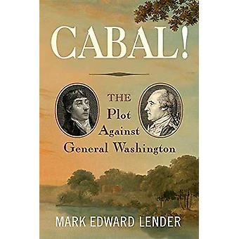 Cabal! - The Plot Against George Washington by Mark Edward Lender - 97