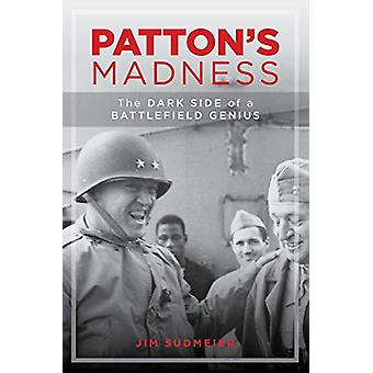 Patton'S Madness - The Dark Side of a Battlefield Genius van Jim Sudmei