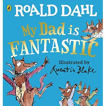 My Dad is Fantastic by Roald Dahl & Illustrated by Quentin Blake