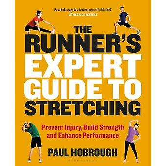 The Runner's Expert Guide to Stretching Prevent Injury Build Strength and Enhance Performance