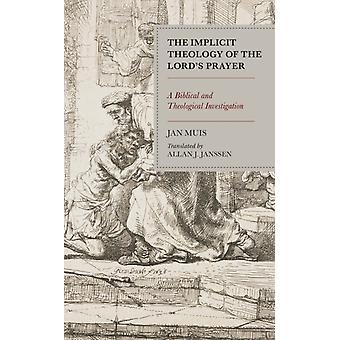 The Implicit Theology of the Lords Prayer by Jan Muis