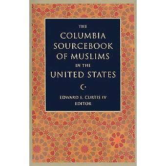 The Columbia Sourcebook of Muslims in the United States by Edward Cur