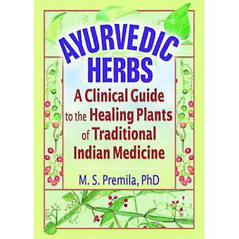 Ayurvedic Yrtit - Kliininen opas Traditionan parantavista kasveista