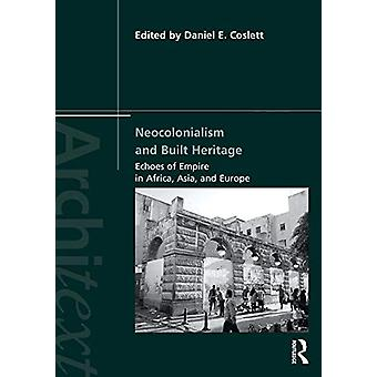 Neocolonialism and Built Heritage - Echoes of Empire in Africa - Asia