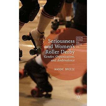 Seriousness and Women's Roller Derby - Gender - Organization - and Amb