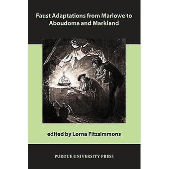 Faust Adaptations from Marlowe to Aboudoma and Markland by Lorna Fitzsimmons