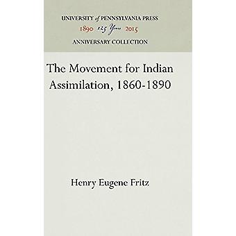 The Movement for Indian Assimilation - 1860-1890 by Henry Eugene Frit