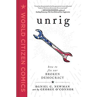 Unrig  How to Fix Our Broken Democracy by Daniel G Newman & Illustrated by George O Connor