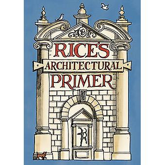 Rices Architectural Primer by Matthew Rice