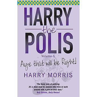 Harry polisen - Aye att kommer att vara rätt! av Harry J. Morris - 9781845
