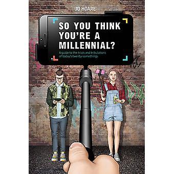 Så du tror att du är en tusenåriga - en Guide till försök och Tribulati