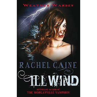 Ill Wind - The heart-stopping urban fantasy adventure by Rachel Caine