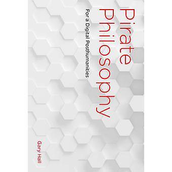 Pirat filosofi - för en Digital Posthumanistiska av Gary Hall - 978026