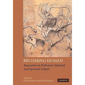 أن يصبح الإنسان-الابتكار في عصور ما قبل التاريخ عبادة المادية والروحية