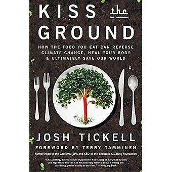 Kiss the Ground: How the Food You Eat Can Reverse Climate Change, Heal Your Body & Ultimately Save Our� World