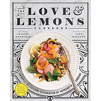 Love and Lemons Cookbook, The : An Apple-to-Zucchini Celebration of Impromptu Cooking