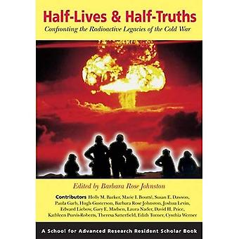 Half-Lives & Half-Truths: Confronting the Radioactive Legacies of the Cold War (Resident Scholar Series)