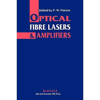 Optical Fibre Lasers and Amplifiers by France & P. W.