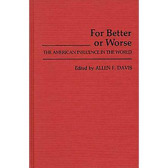 For Better or Worse The American Influence in the World by Davis & Allen Freeman