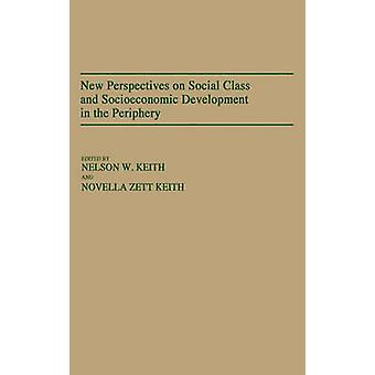 New Perspectives on Social Class and Socioeconomic Development in the Periphery by Keith & Nelson W.