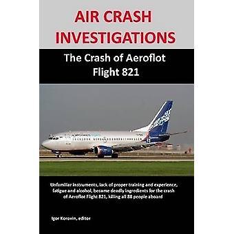 الجو تحطم التحقيقات تحطم آيروفلوت الرحلة 821 من كورفين & إيغور