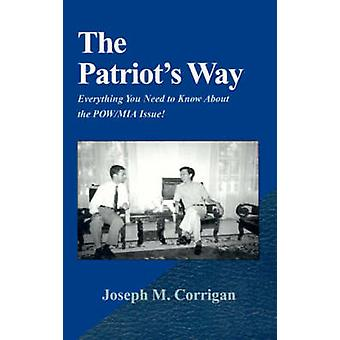 The Patriots Way Everything You Need to Know about the POWMIA Issue by Corrigan & Joseph M.