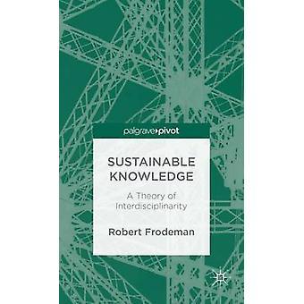 Duurzame kennis A theorie van interdisciplinariteit door Frodeman & Robert