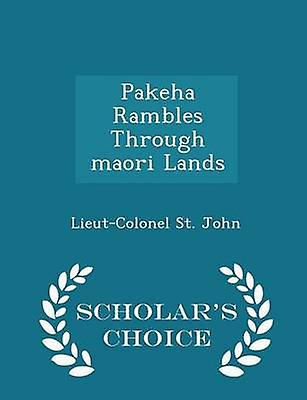 Pakeha Rambles Through maori Lands  Scholars Choice Edition by John & LieutColonel St.