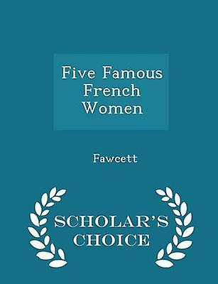 Five Famous French Women  Scholars Choice Edition by Fawcett
