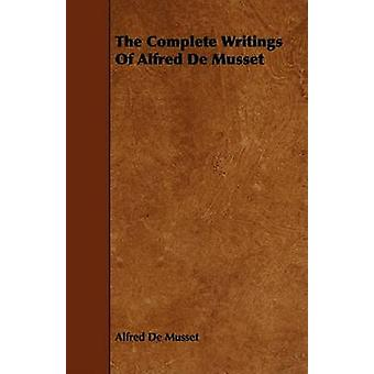 The Complete Writings Of Alfred De Musset by Musset & Alfred De