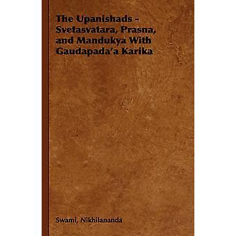 The Upanishads  Svetasvatara Prasna and Mandukya With Gaudapadaa Karika by Nikhilananda & Swami