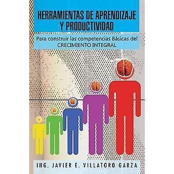 Herramientas de Aprendizaje y Productividad Para Construir Las Competencias Basicas del Crecimiento Integral av Garza & Ing Javier E. Villatoro