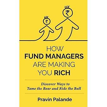 HOW FUND MANAGERS ARE MAKING YOU RICH: Discover Ways to Tame the Bear and� Ride the Bull