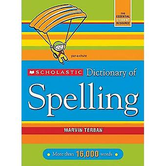 Scholastic Dictionary of Spelling by Marvin Terban - 9780439764216 Bo