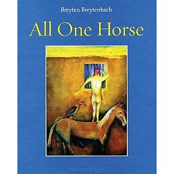 All One Horse by Breyten Breytenbach - 9780979333071 Book