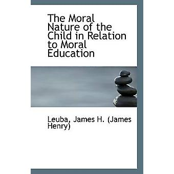 The Moral Nature of the Child in Relation to Moral Education by Leuba