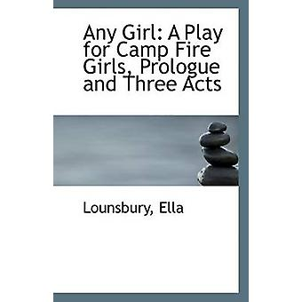 Any Girl - A Play for Camp Fire Girls - Prologue and Three Acts by Lou