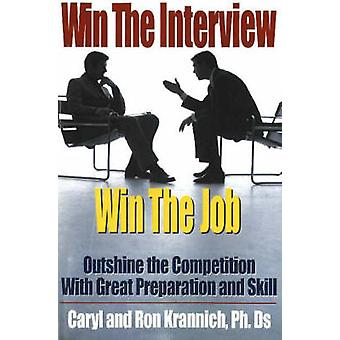 Win the Interview - Win the Job - Outshine the Competition with Great