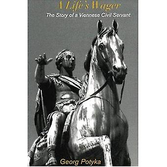 Life's Wager - The Story of a Viennese Civil Servant by Georg Potyka -