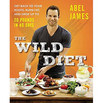 The Wild Diet - Get Back to Your Roots - Burn Fat - and Drop Up to 20