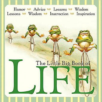 The Little Big Book of Life - Lessons - Wisdom - Humor - Instructions